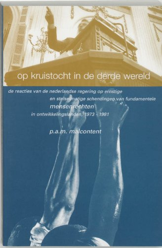 Op kruistocht in de derde wereld : de reacties van de Nederlandse regering op ernstige en ...