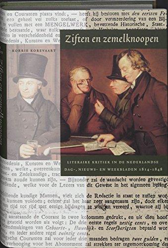 Ziften En Zemelknoopen: Literaire Kritiek in de Nederlandse Dag-, Nieuws- En Weekbladen 1814-1848: ...