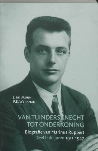 Van tuindersknecht tot onderkoning : biografie van Marinus Ruppert.: Bruijn, Jan de & Paul E. ...