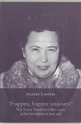 Frappez, frappez toujours !' N.S. Corry Tendeloo (1897-1956) en het feminisme in haar tijd.: ...