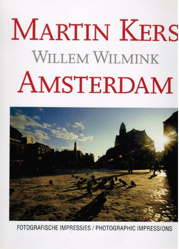 Amsterdam: Fotografische Impressies / Photographic Impressions: Martin Kers and Willem Wilmink