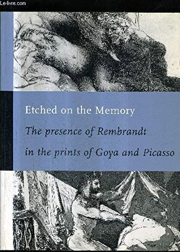 9789066117228: Etched on the Memory : The Presence of Rembrandt in the prints of Goya and Picasso