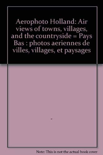 Aerophoto Holland: Air Views of Towns, Villages,: Middelkoop, Ger van;Conens,