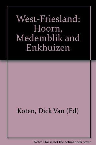 West-Friesland: Hoorn, Medemblik and Enkhuizen: Dick Van (Ed)