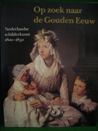 Op zoek naar de Gouden Eeuw. Nederlandse schilderkunst 1800-1850: Tilborgh, Louis van; Jansen, ...