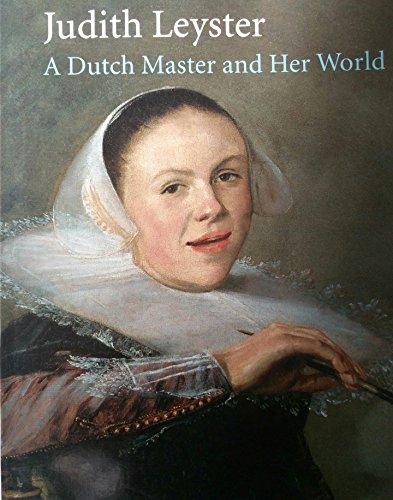 Judith Leyster: A Dutch Master and Her World: Pieter Biesboer, et al.