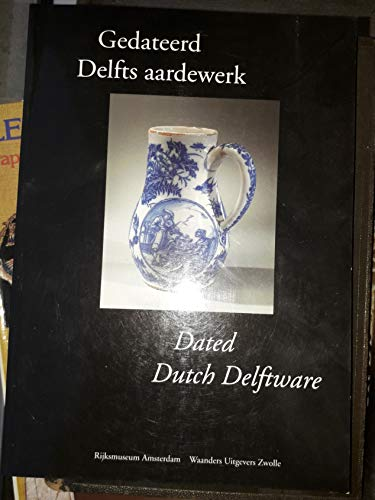 Gedateerd Delfts Aardewerk = Dated Dutch Delftware: Dam, Jan Daniel van