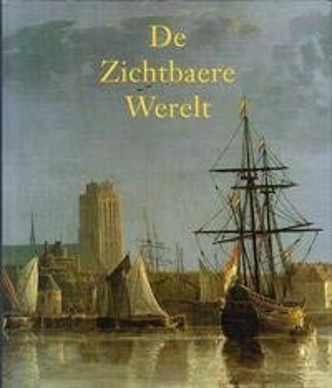 9789066303683: De Zichtbaere Werelt. Schilderkunst Uit De Gouden Eeuw in Hollands Oudste Stad.