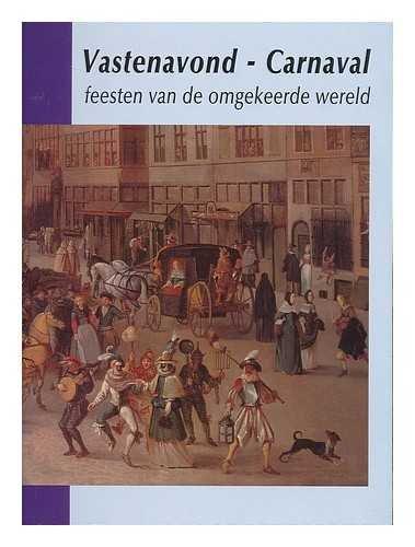 Vastenavond--carnaval: Feesten van de omgekeerde wereld (Dutch: Noordbrabants Museum. Mooij,
