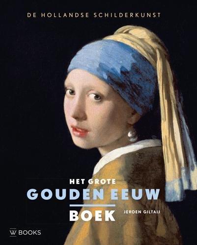 9789066304659: Het grote Gouden Eeuw boek / druk 1: de Hollandse schilderkunst