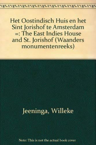 Het Oostindisch Huis En Het Sint Jorishof Te Amsterdam: The East Indies House and St Jorishof: ...