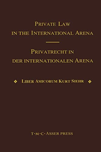 9789067041249: Private Law in the International Arena: From National Conflict Rules Towards Harmonization and Unification - Liber Amicorum Kurt Siehr