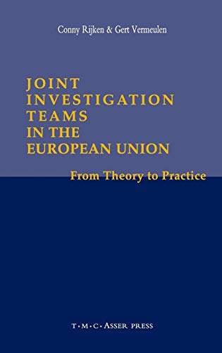 Joint Investigation Teams in the European Union: From Theory to Practice