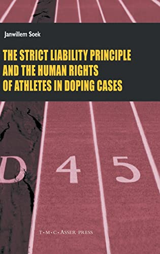 9789067042260: The Strict Liability Principles and the Human Rights of Athletes in Doping Cases (ASSER International Sports Law Series)