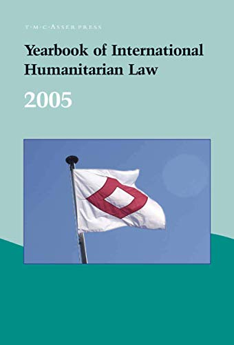 Yearbook of International Humanitarian Law - 2005: Volume 8: McCormack, Timothy L. H. (Editor)/ ...