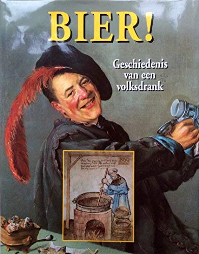 Beer! The Story of Holland's Favourite Drink: Amsterdam Historical Museum,