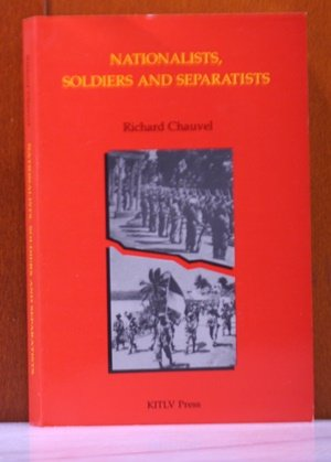 9789067180252: Nationalists, Soldiers and Separatists: The Ambonese Islands from Colonialism to Revolt, 1880-1950