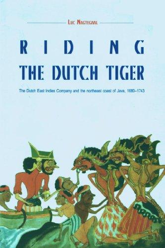 9789067181037: Riding the Dutch Tiger: Dutch East Indies Company and the Northeast Coast of Java 1680-1743 (Verhandelingen Van Het Koninklijk Instituut Vor Taal-, Land- En Volkenkunde, 171)