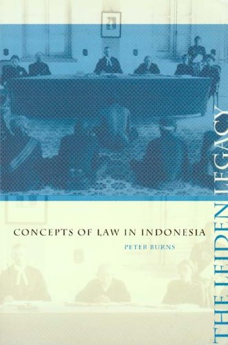 The Leiden legacy : concepts of law in Indonesia.: Burns, Peter.