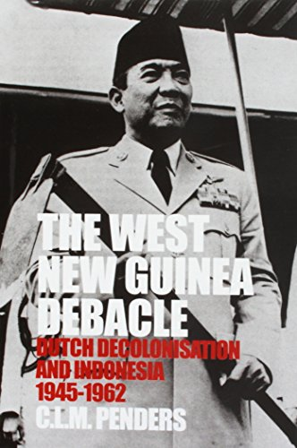 9789067181938: The West New Guinea Debacle: Dutch Decolonisation and Indonesia, 1945-1962