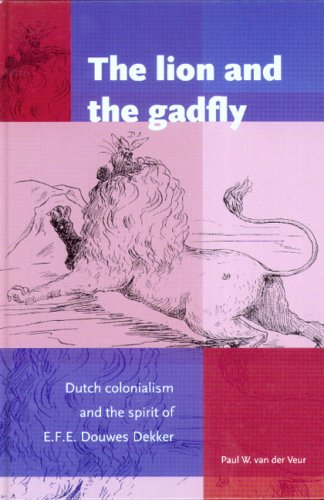 The Lion and the Gadfly: Dutch Colonialism and the Spirit of E.F.E. Douwes Dekker (Paperback): Paul...