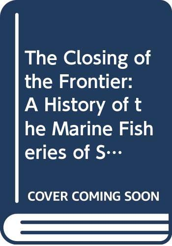 9789067182454: The Closing of the Frontier: A History of the Marine Fisheries of Southeast Asia, C. 1850-2000