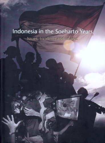 9789067182638: Indonesia in the Soeharto Years: Issues, Incidents and Images