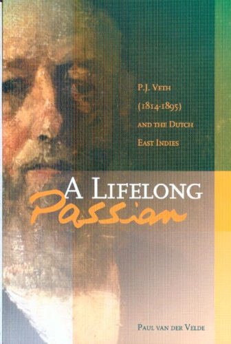 A Life-Long Passion: P.J. Veth (1814-1895) and the Dutch East Indies (Paperback): Paul Van Der ...