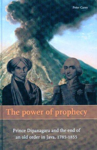 9789067183031: The Power of Prophecy: Prince Dipanagara and the End of an Old Order in Java, 1785-1855 (Verhandelingen Van Het Koninklijk Instituut Voor Taal-, Land- En Volkenkunde)
