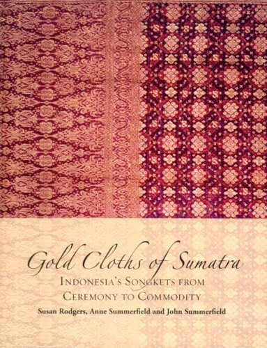 Gold Cloths of Sumatra: Indonesia's Songkets from: Rodgers, Susan; Summerfield,