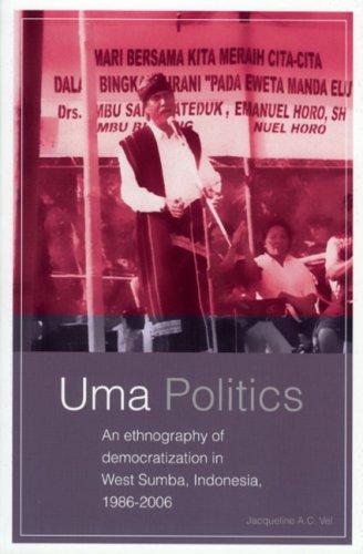 9789067183246: Uma Politics: An Ethnography of Democratization in West Sumba, Indonesia, 1986-2006 (Verhandfelingen)
