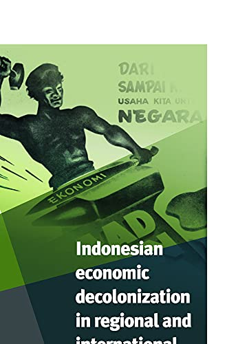 Indonesian Economic Decolonization in Indonesia in Regional and International Perspective (...