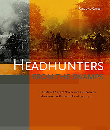 Headhunters from the Swamps: The Marind Anim: Corbey, Raymond