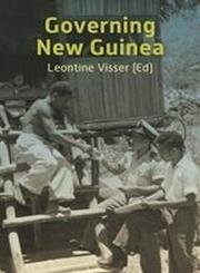 Governing New Guinea: An Oral History of Papuan Administrators, 1950-1990