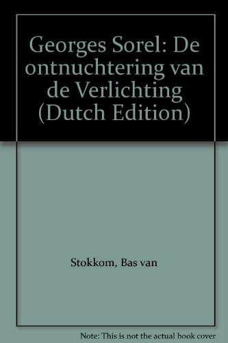 Georges Sorel: de ontnuchtering van de Verlichting: Stokkom, Bas A.M. van.