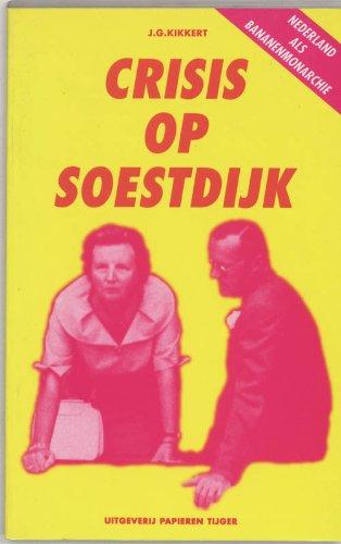 Crisis op Soestdijk. Nederland als bananenmonarchie.: Kikkert, J.G.
