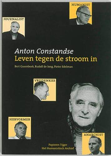 Anton Constandse : leven tegen de stroom in.: Gasenbeek, Bert; Rudolf de Jong & Pieter Edelman (eds...