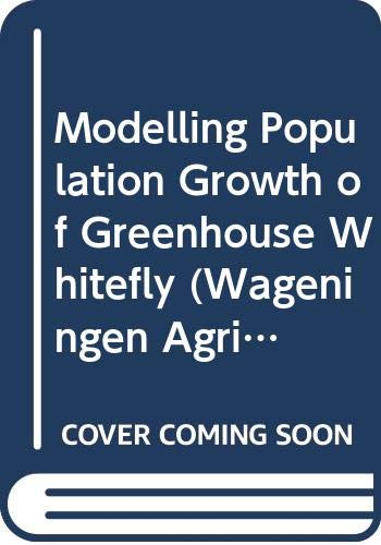 Modelling population growth of greenhouse whitefly (Agricultural University Wageningen papers) van Lenteren, J.C. and et al