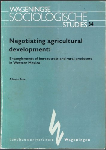 9789067542838: Negotiating Agricultural Development: Entanglements of Bureaucrats and Rural Producers in Western Mexico (Wageningen studies of sociology)