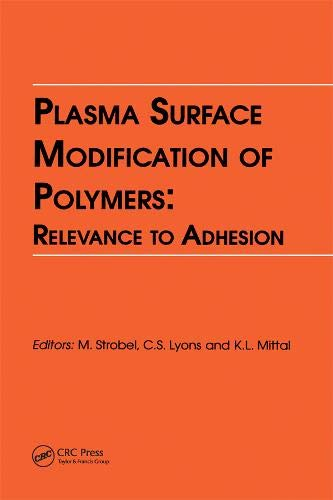 Plasma Surface Modification of Polymers: Relevance to: K. L. Mittal,
