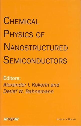 Chemical Physics of Nanostructured Semiconductors (Hardback): Alexander I. Kokorin, Detlef W. ...