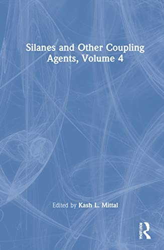 Silanes and Other Coupling Agents, Volume 4: Kash L. Mittal