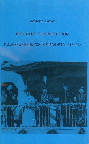 Prelude to Revolution: Palaces and politics in Surakarta, 1912-1942 (Verhandelingen van het ...