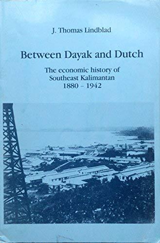 9789067652384: Between Dayak and Dutch: The Economic History of Southeast Kalimantan, 1880-1942 (Verhandelingen Van Het Koninklijk Instituut Voor Tall, Land En Vol)
