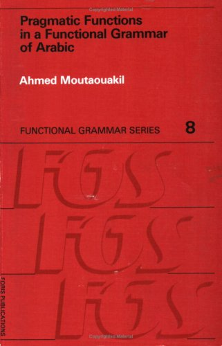 Pragmatic Functions in a Functional Grammar of Arabic: Ahmed Moutaouakil