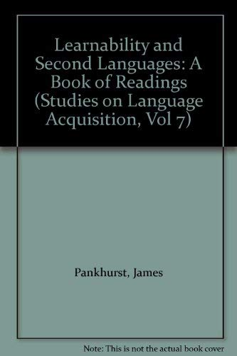 Learnability and Second Languages: A Book of Readings (Studies on Language Acquisition, Vol 7): ...