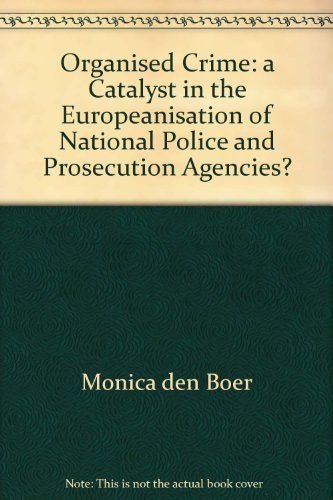 Organised crime : a catalyst in the Europeanisation of national police and prosecution agencies?: ...
