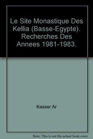 Le Site Monastique Des Kellia (Basse-Egypte). Recherches Des Annees 1981-1983 - Kasser, R.