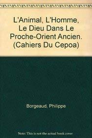 L'animal, l'homme, le dieu dans le Proche-Orient ancien. (Les Cahiers du CEPOA) - Professor Philippe Borgeaud