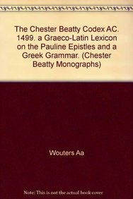 The Chester Beatty Codex AC. 1499. a Graeco-Latin Lexicon on the Pauline Epistles and a Greek ...